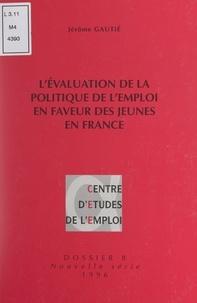 Jérôme Gautié et Annie Fouquet - L'évaluation de la politique de l'emploi en faveur des jeunes en France.