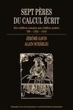 Jérôme Gavin et Alain Schärlig - Sept pères du calcul écrit - Des chiffres romains aux chiffres arabes (799-1202-1619).