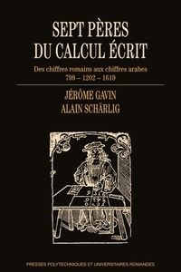 Sept pères du calcul écrit- Des chiffres romains aux chiffres arabes (799-1202-1619) - Jérôme Gavin  