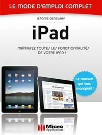 Jérôme Genevray - iPad - Le mode d'emploi complet - Maîtrisez toutes les fonctionnalités de votre iPad !.