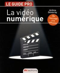 Jérôme Genevray - La vidéo numérique - Du tournage à la diffusion.