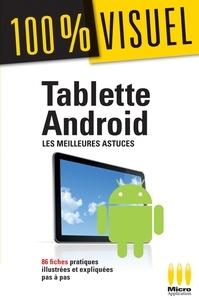 Jérôme Genevray - Tablette Androïd : Les meilleures astuces 100% Visuel - 86 fiches pratiques illustrées et expliquées pas à pas.