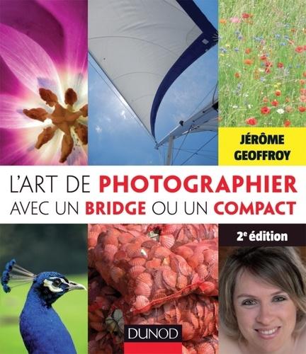 Jérôme Geoffroy - L'art de photographier avec un bridge ou un compact.