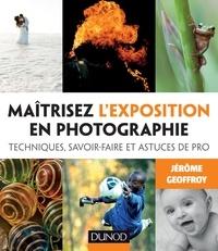 Jérôme Geoffroy - Maîtrisez l'exposition en photographie - Techniques, savoir-faire et astuces de pro.