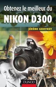 Jérôme Geoffroy - Obtenez le meilleur du Nikon D300.