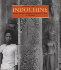 Jérôme Ghesquière et  Collectif - Des photographes en Indochine - Tonkin, Annam, Cochinchine, Cambodge et Laos au XIXe siècle.