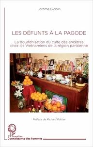 Jérôme Gidoin - Les défunts à la pagode - La bouddhisation du culte des ancêtres chez les Vietnamiens de la région parisienne.