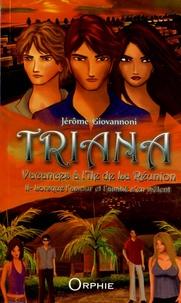Jérôme Giovannoni - Triana, vacances à l'île de La Réunion Tome 2 : Lorsque l'amour et l'amitié s'en mêlent.