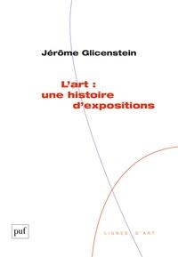 Jérôme Glicenstein - L'art : une histoire d'expositions.