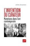 Jérôme Glicenstein - L'invention du curateur - Mutations dans l'art contemporain.