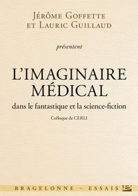 Jérôme Goffette et Lauric Guillaud - L'imaginaire médical dans le fantastique et la science-fiction.