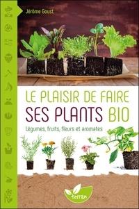 Jérôme Goust - Le plaisir de faire ses plants bio.
