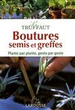 Jérôme Goutier - Le Truffaut : Boutures, semis et greffes - Plante par plante, geste par geste.