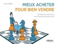 Jérôme Greff - Mieux acheter pour bien vendre - De l'acheteur traditionnel vers l'acheteur écoresponsable.