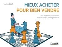 Mieux acheter pour bien vendre- De l'acheteur traditionnel vers l'acheteur écoresponsable - Jérôme Greff |