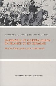 Jérôme Grévy et Hubert Heyriès - Garibaldi et garibaldiens en France et en Espagne - Histoire d'une passion pour la démocratie.