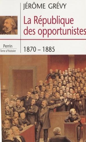 La République des opportunistes, 1870-1885