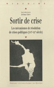 Jérôme Grévy - Sortir de crise - Les mécanismes de résolution de crises politiques (XVIe-XXe siècle).