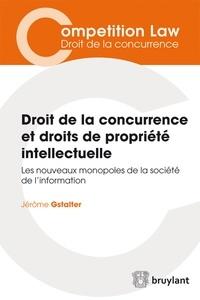 Jérome Gstalter - Droit de la concurrence et droits de propriété intellectuelle - Les nouveaux monopoles de la société de l'information.