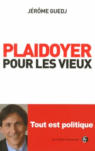 Jérôme Guedj - Plaidoyer pour les vieux - Tout est politique.
