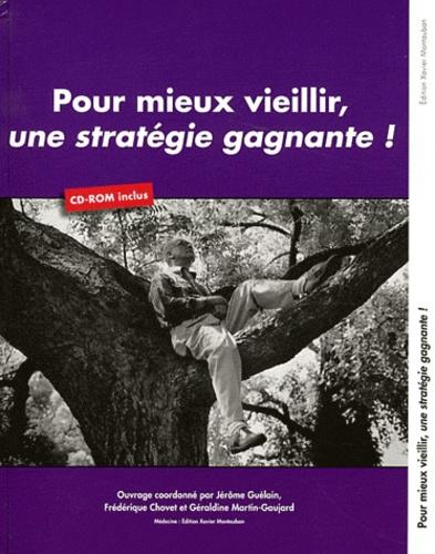 Pour mieux vieillir, une stratégie gagnante ! avec 1 Cédérom - Jérôme Guélain,Frédérique Chovet,Géraldine Martin-Gaujard
