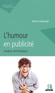 Jérôme Guibourgé - L'humour en publicité - Analyse sémiologique.