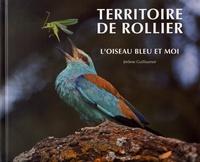 Jérôme Guillaumot - Territoire de rollier - L'oiseau bleu et moi.