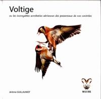 Jérôme Guillaumot - Voltige - Les incroyables acrobaties aériennes des passereaux de nos contrées.