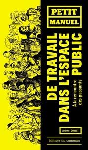 Jérôme Guillet - Petit manuel de travail dans l'espace public - A la rencontre des passants.