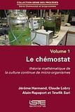 Jerôme Harmand et Claude Lobry - Chémostat et bioprocédés - Volume 1, Le chémostat - Théorie mathématique de la culture continue de mico-organismes.