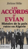 Jérôme Hélie - Les accords d'Évian - Histoire de la paix ratée en Algérie.