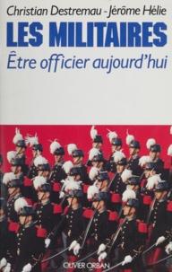 Jérôme Hélie et Christian Destremau - Les Militaires - Être officier aujourd'hui.