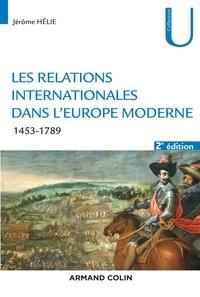 Jérôme Hélie - Les relations internationales dans l'Europe moderne - Conflits et équilibres européens (1453-1789).