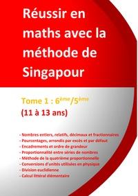 Jérôme Henri Teulières - Réussir en maths avec la méthode de Singapour - Tome 1, 6e/5e du simple au complexe.