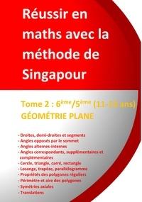 Jérôme Henri Teulières - Réussir en maths avec la méthode de Singapour - Tome 2, 6e/5e - Géométrie plane (11-13 ans).