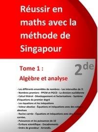 Jérôme Henri Teulières - Réussir en maths avec la méthode de Singapour - Tome 1, 2de - Algèbre et analyse.