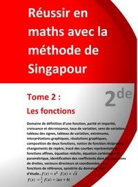 Jérôme Henri Teulières - Réussir en maths avec la méthode de Singapour - Tome 2, 2de - Les fonctions.