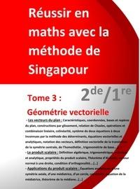 Jérôme Henri Teulières - Réussir en maths avec la méthode de Singapour - Tome 3, 2de/1re - Géométrie vectorielle.