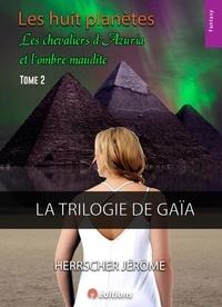 Jérôme Herrscher - La Trilogie de Gaïa Tome 2 : Les huit planètes - Les chevaliers d'Azuria et l'ombre maudite.