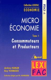 Jérôme Hubler - Microéconomie - Tome 1, Consommateurs et producteurs.