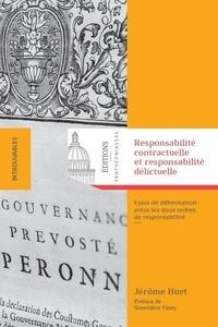 Jérôme Huet - Responsabilité contractuelle et responsabilité délictuelle - Essai de délimitation entre les deux ordres de responsabilité.