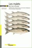 Jérôme Hussenot et Dominique Gautier - Les mulets des mers d'Europe - Synthèse des connaissances sur les bases biologiques et les techniques d'aquaculture.