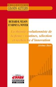 Jérôme Ibert - Richard R. Nelson et Sidney G. Winter - La théorie évolutionniste de la firme : routines, sélection et recherche d'innovation.