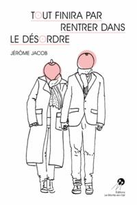 Jérôme Jacob - Tout finira par rentrer dans le désordre.