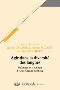 Jérôme Jacquin et Xavier Gradoux - Agir dans la diversité des langues - Mélanges en l'honneur d'Anne-Claude Berthoud.