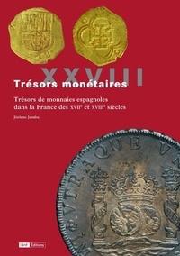 Trésors de monnaies espagnoles dans la France des XVIIe et XVIIIe siècles - Jérôme Jambu |