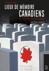 Jérôme Janicki - Lieux de mémoire canadiens (1914-1918) - D'Ypres à Amiens.
