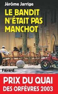 Jérôme Jarrige - Le Bandit n'était pas manchot - Prix du quai des orfèvres 2003.