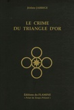 Jérôme Jarrige - Le Crime du Triangle d'Or.