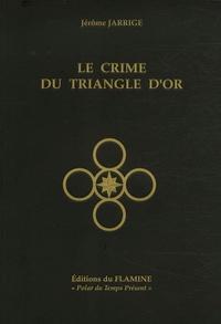 Jérôme Jarrige - Le Crime du Triangle d'Or.